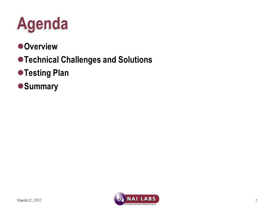 March 12, 2002 2 Agenda Overview Technical Challenges and Solutions Testing Plan Summary