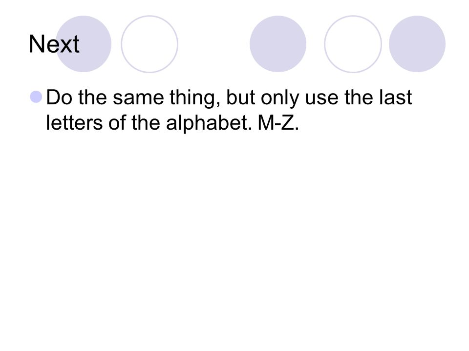 Next Do the same thing, but only use the last letters of the alphabet. M-Z.