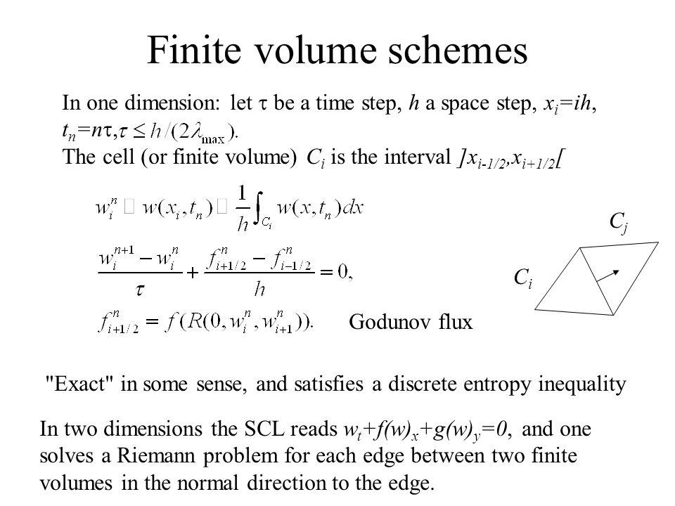 Finite volume schemes In two dimensions the SCL reads w t +f(w) x +g(w) y =0, and one solves a Riemann problem for each edge between two finite volumes in the normal direction to the edge.