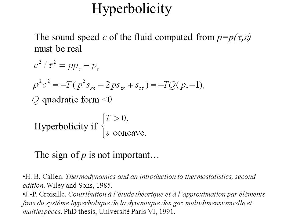 The sound speed c of the fluid computed from p=p(  ) must be real Hyperbolicity if The sign of p is not important… Hyperbolicity H.