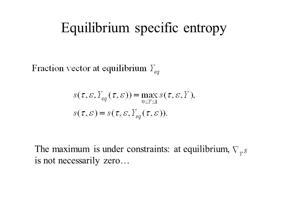 Equilibrium specific entropy The maximum is under constraints: at equilibrium, is not necessarily zero…