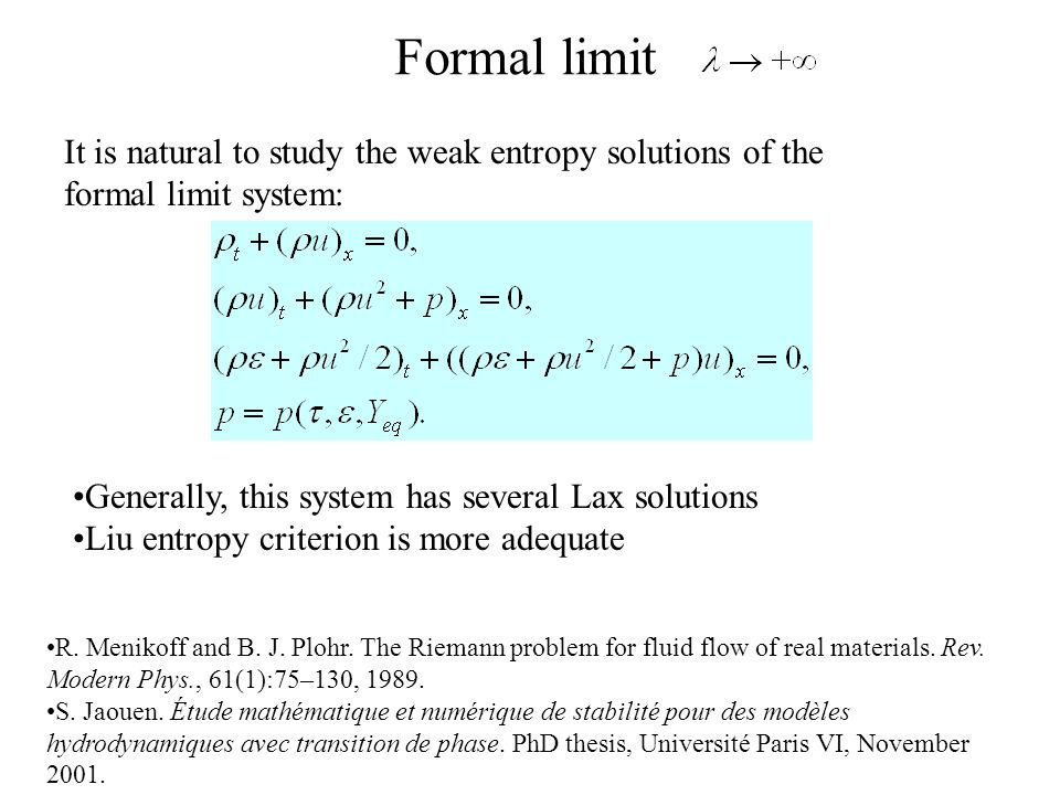 Formal limit It is natural to study the weak entropy solutions of the formal limit system: R.