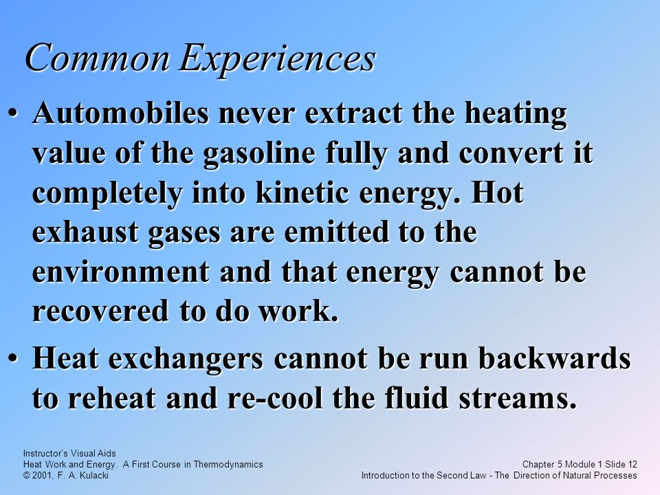 Instructor's Visual Aids Heat Work and Energy. A First Course in Thermodynamics © 2001, F. A. Kulacki Chapter 5 Module 1 Slide 12 Introduction to the