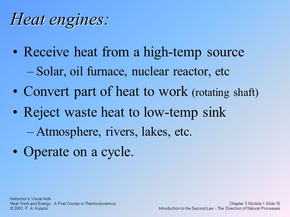Instructor's Visual Aids Heat Work and Energy. A First Course in Thermodynamics © 2001, F. A. Kulacki Chapter 5 Module 1 Slide 16 Introduction to the