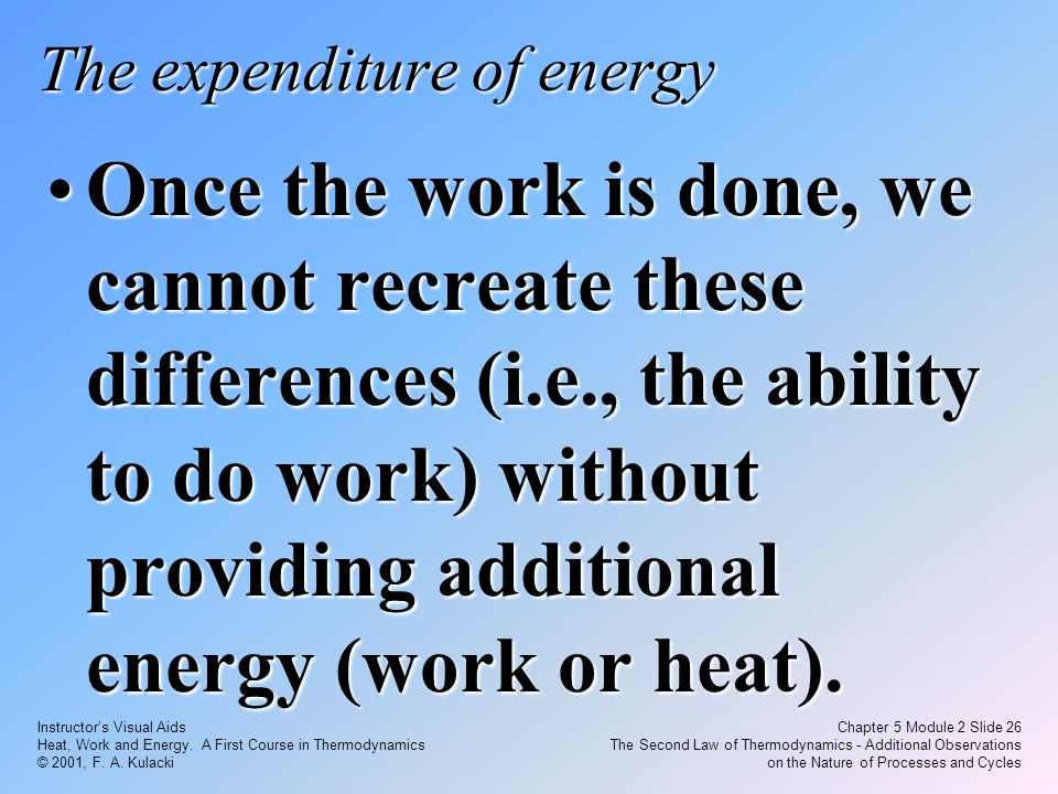 Instructor's Visual Aids Heat, Work and Energy. A First Course in Thermodynamics © 2001, F. A. Kulacki Chapter 5 Module 2 Slide 26 The Second Law of T