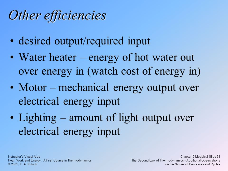 Instructor's Visual Aids Heat, Work and Energy. A First Course in Thermodynamics © 2001, F. A. Kulacki Chapter 5 Module 2 Slide 31 The Second Law of T
