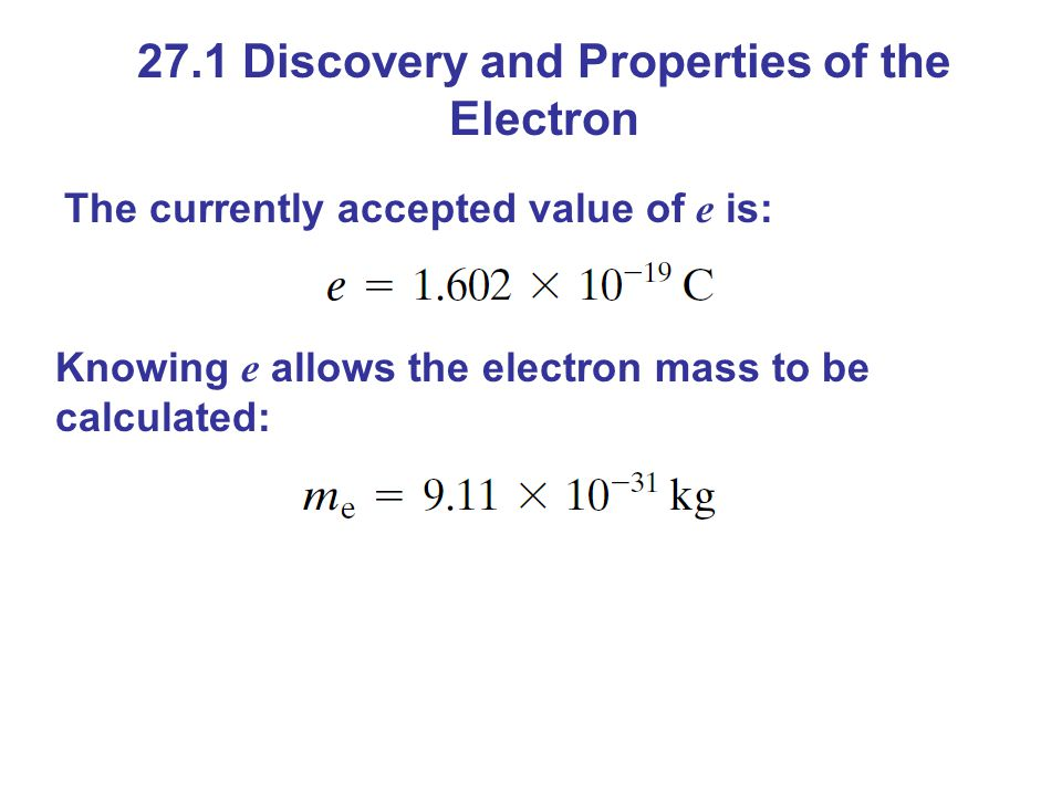 The currently accepted value of e is: Knowing e allows the electron mass to be calculated:
