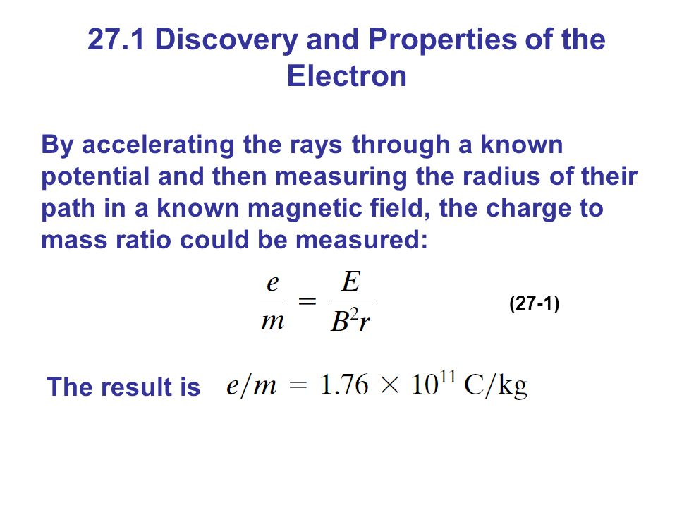 27.1 Discovery and Properties of the Electron By accelerating the rays through a known potential and then measuring the radius of their path in a know