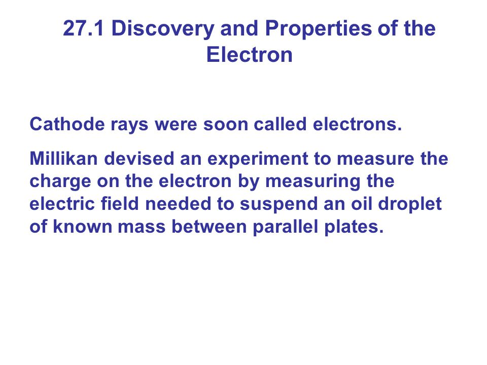 The mass and charge of each droplet were measured; careful analysis of the data showed that the charge was always an integral multiple of a smallest charge, e.