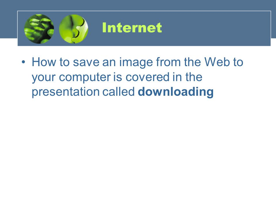 Internet How to save an image from the Web to your computer is covered in the presentation called downloading