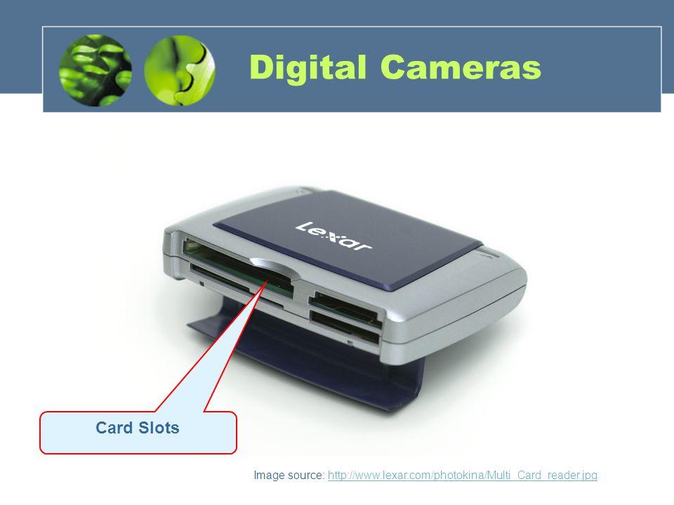 Image source: http://www.lexar.com/photokina/Multi_Card_reader.jpghttp://www.lexar.com/photokina/Multi_Card_reader.jpg Digital Cameras Card Slots