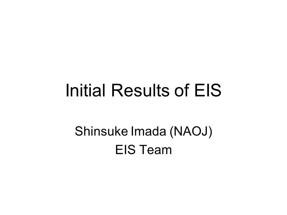 Initial Results of EIS Shinsuke Imada (NAOJ) EIS Team