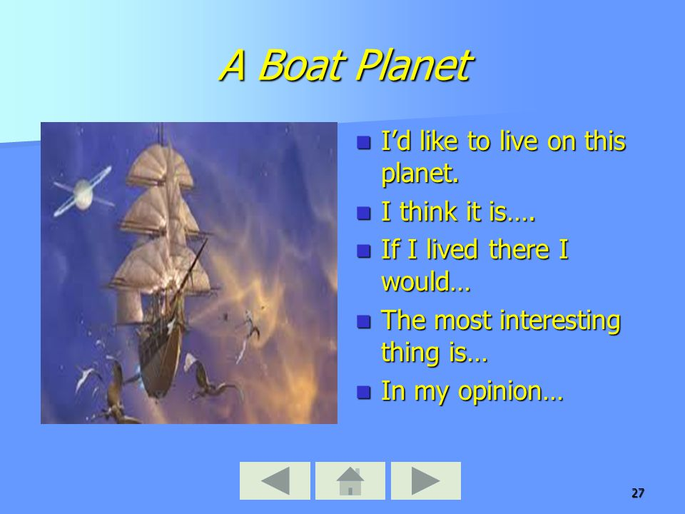 27 A Boat Planet I'd like to live on this planet. I'd like to live on this planet.