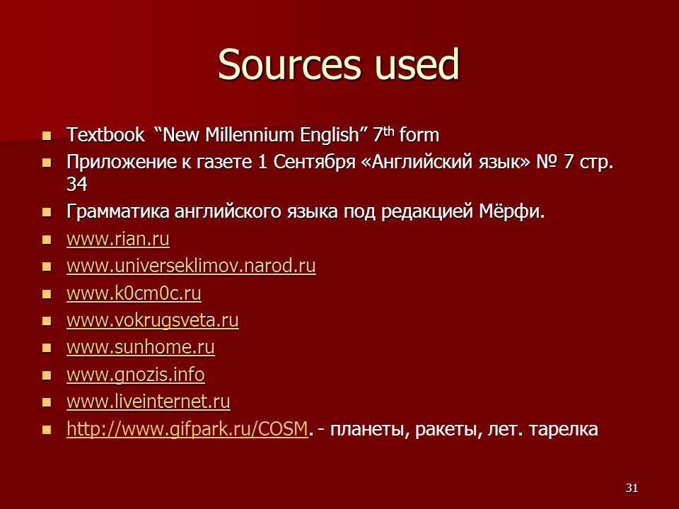 31 Sources used Textbook New Millennium English 7 th form Textbook New Millennium English 7 th form Приложение к газете 1 Сентября «Английский язык» № 7 стр.