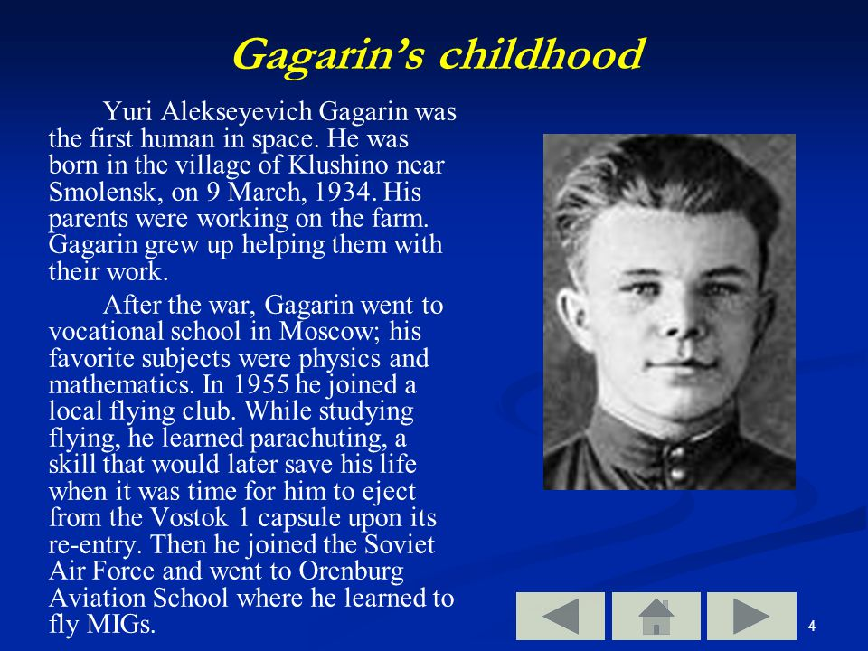 4 Gagarin's childhood Yuri Alekseyevich Gagarin was the first human in space.