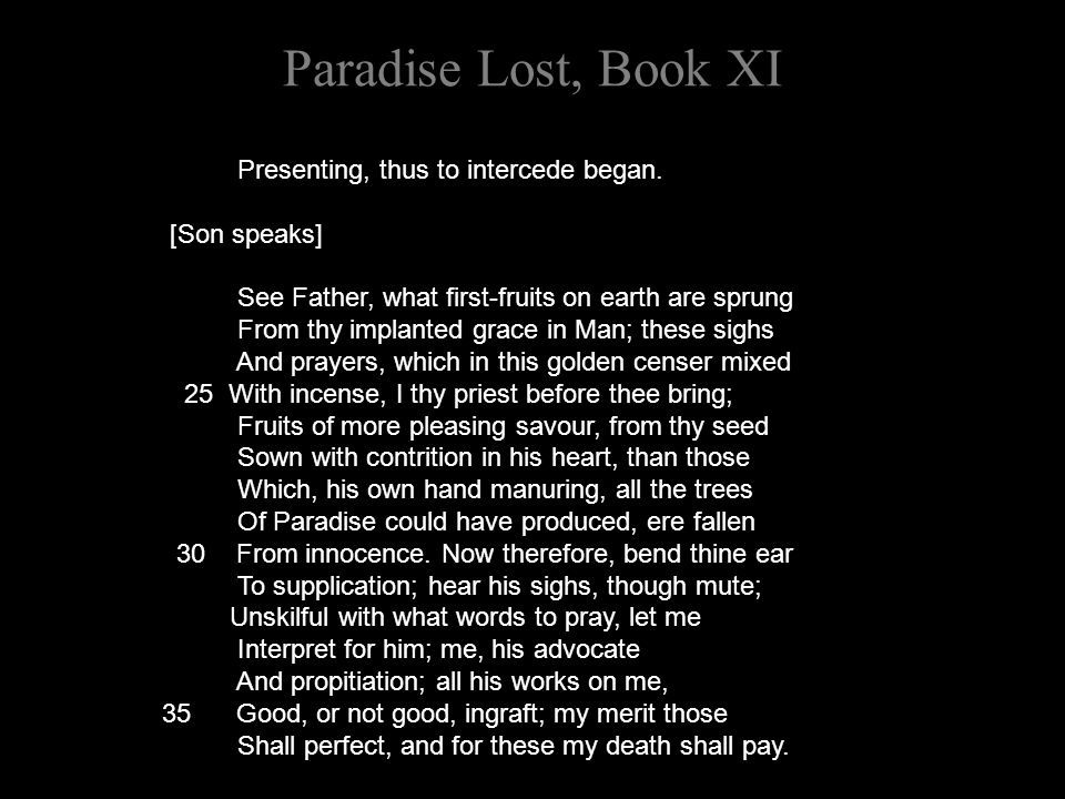 Paradise Lost, Book XI Presenting, thus to intercede began.