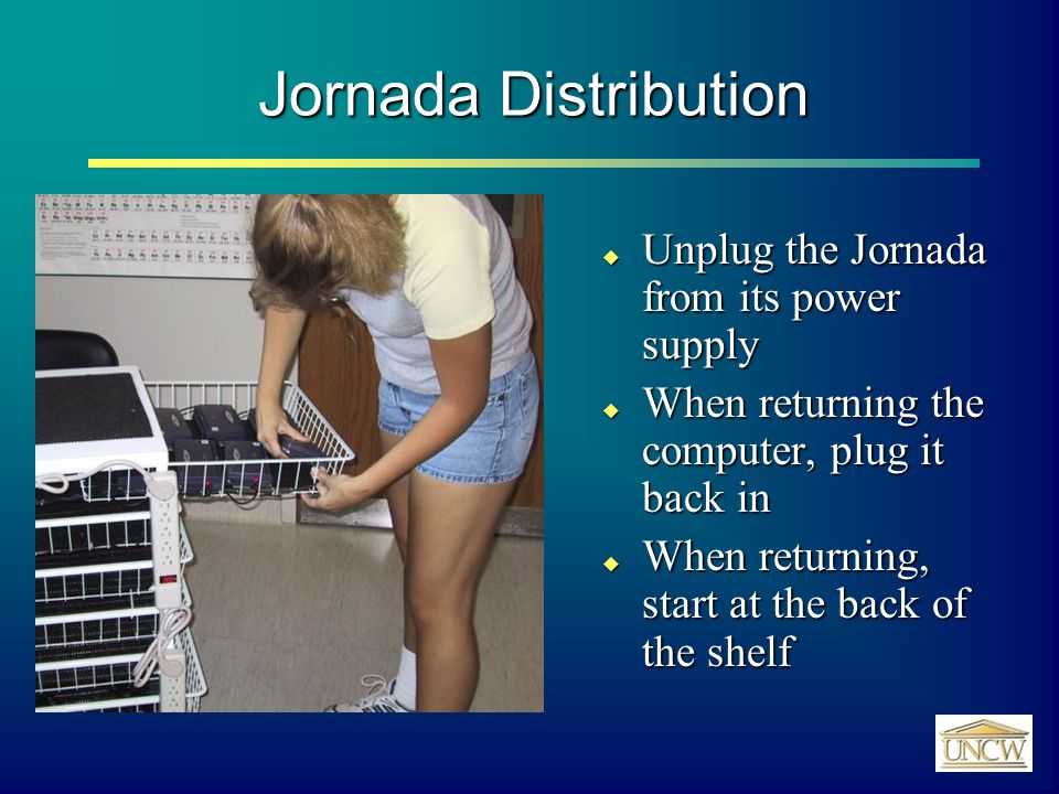 Jornada Distribution  Unplug the Jornada from its power supply  When returning the computer, plug it back in  When returning, start at the back of the shelf