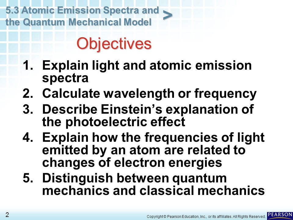 5.3 Atomic Emission Spectra and the Quantum Mechanical Model 33 > Copyright © Pearson Education, Inc., or its affiliates.