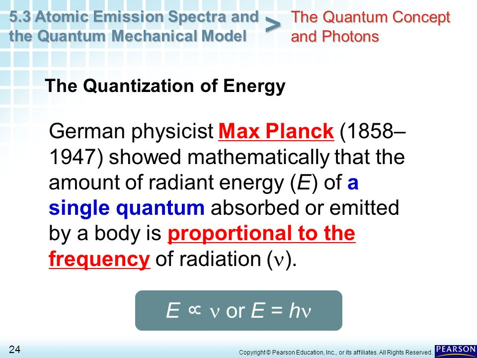 5.3 Atomic Emission Spectra and the Quantum Mechanical Model 24 > Copyright © Pearson Education, Inc., or its affiliates. All Rights Reserved. German