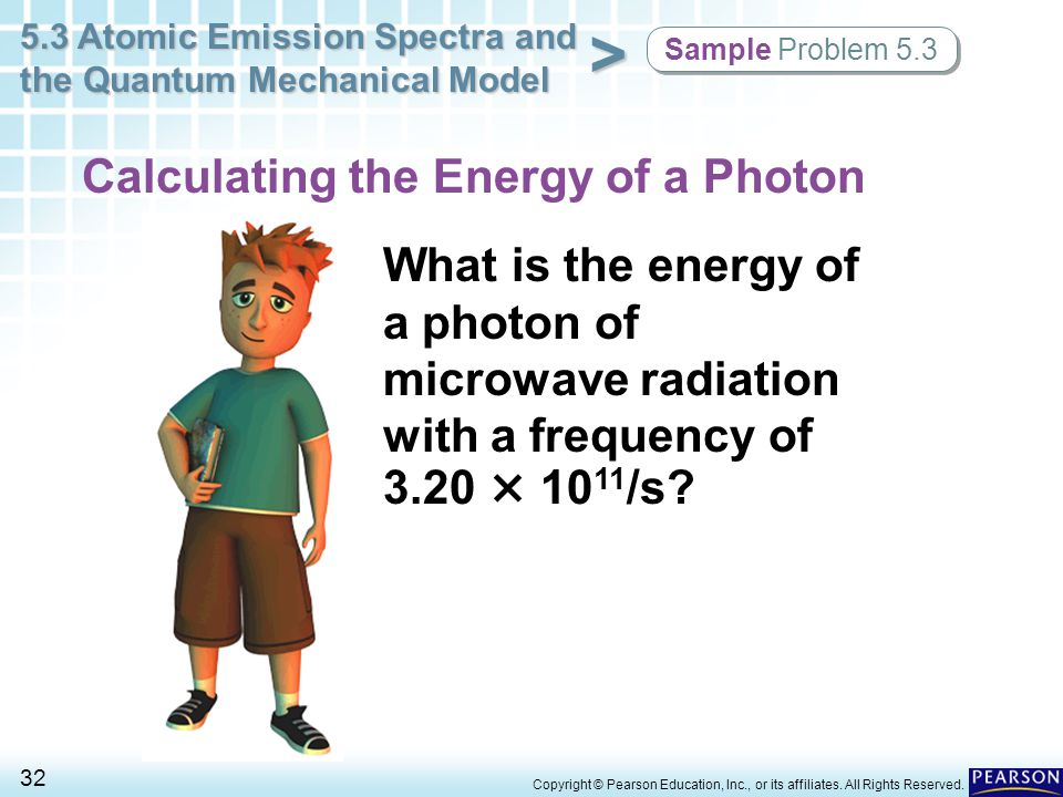 5.3 Atomic Emission Spectra and the Quantum Mechanical Model 32 > Copyright © Pearson Education, Inc., or its affiliates. All Rights Reserved. Calcula