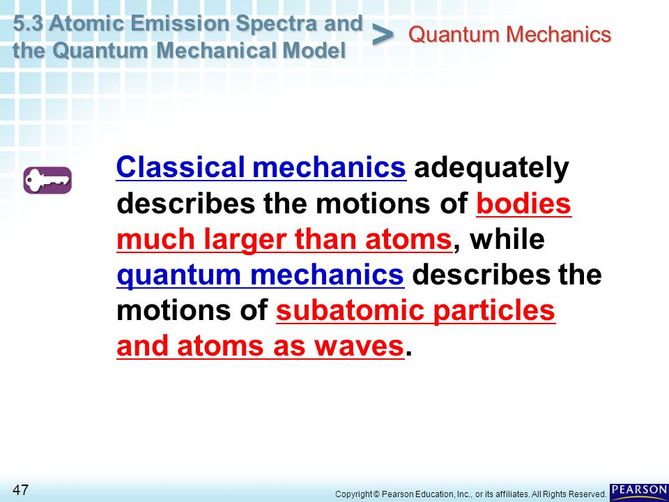 5.3 Atomic Emission Spectra and the Quantum Mechanical Model 47 > Copyright © Pearson Education, Inc., or its affiliates. All Rights Reserved. Classic