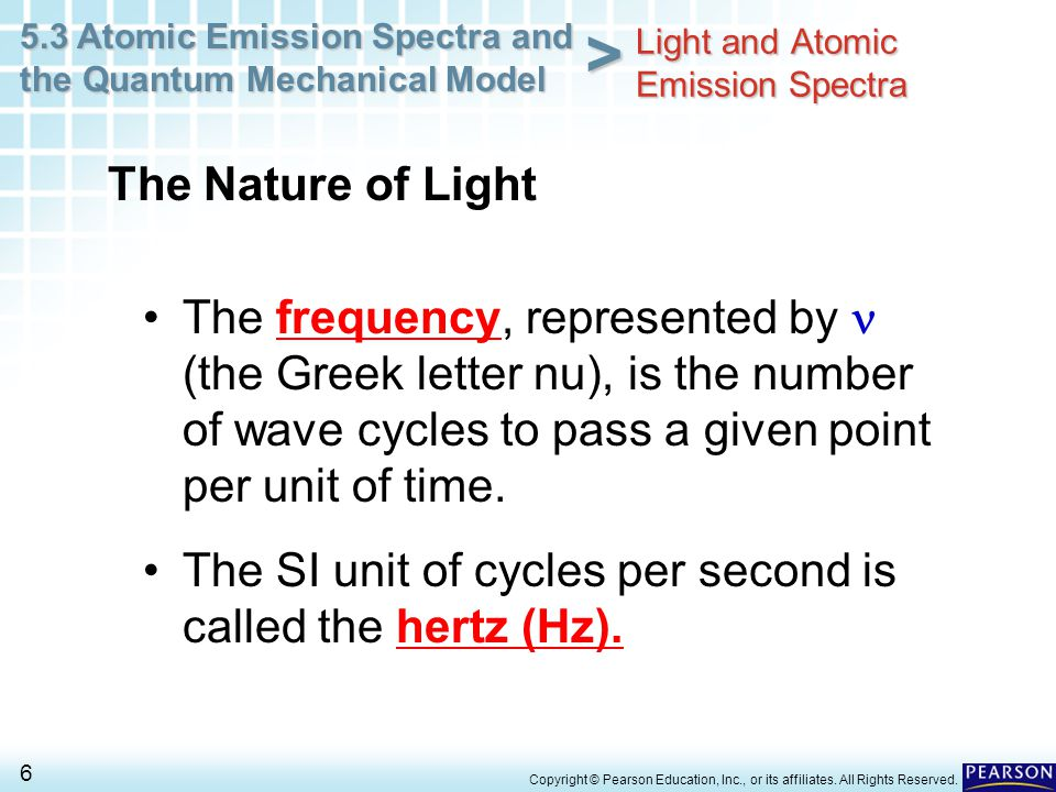 5.3 Atomic Emission Spectra and the Quantum Mechanical Model 6 > Copyright © Pearson Education, Inc., or its affiliates. All Rights Reserved. The freq