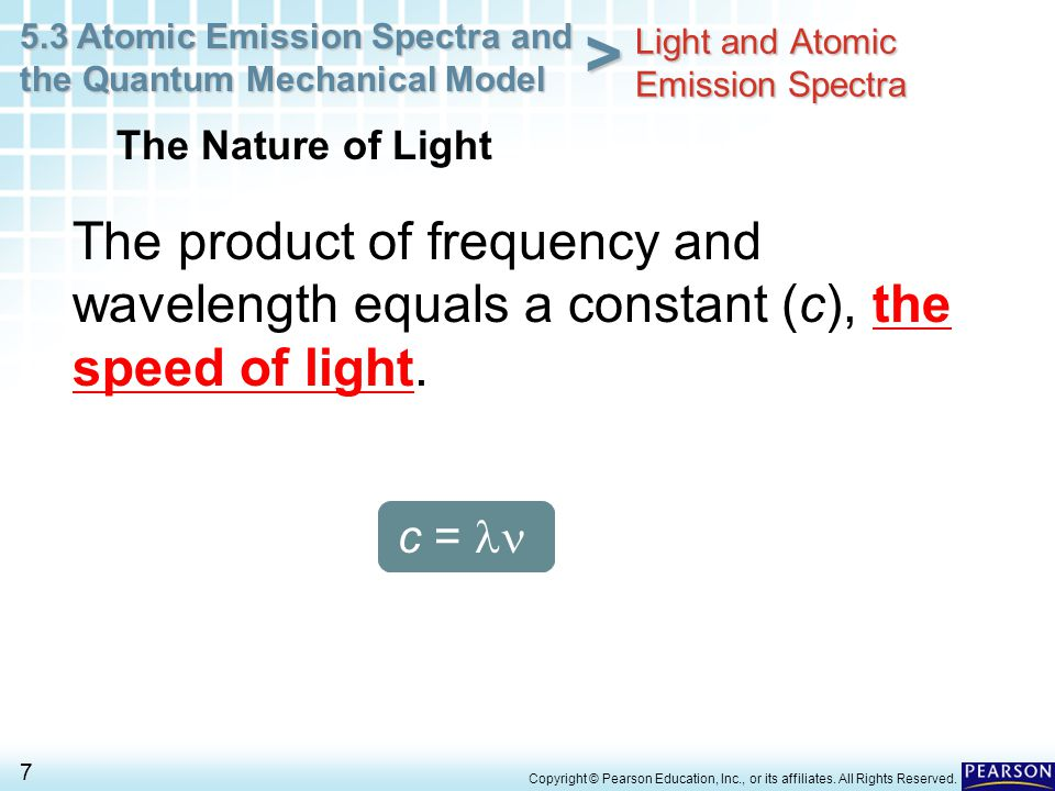 5.3 Atomic Emission Spectra and the Quantum Mechanical Model 7 > Copyright © Pearson Education, Inc., or its affiliates. All Rights Reserved. The prod