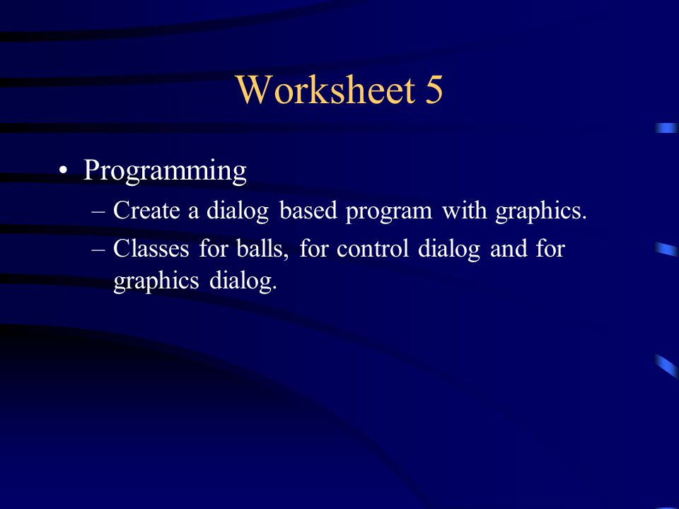 Worksheet 5 Programming –Create a dialog based program with graphics.