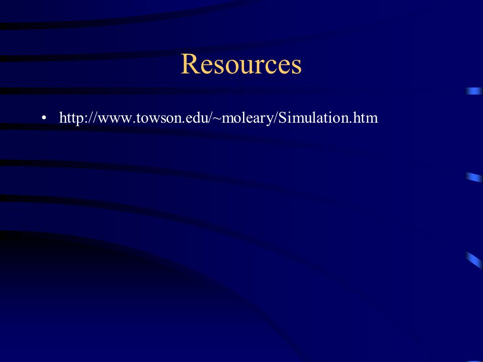 Resources http://www.towson.edu/~moleary/Simulation.htm