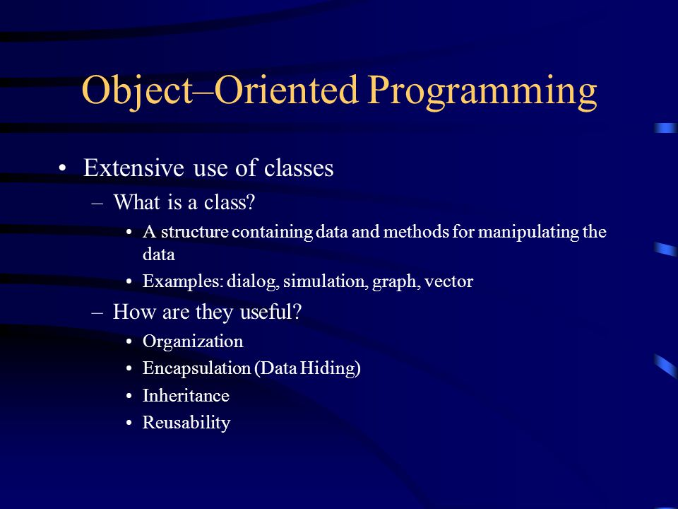 Object–Oriented Programming Extensive use of classes –What is a class.