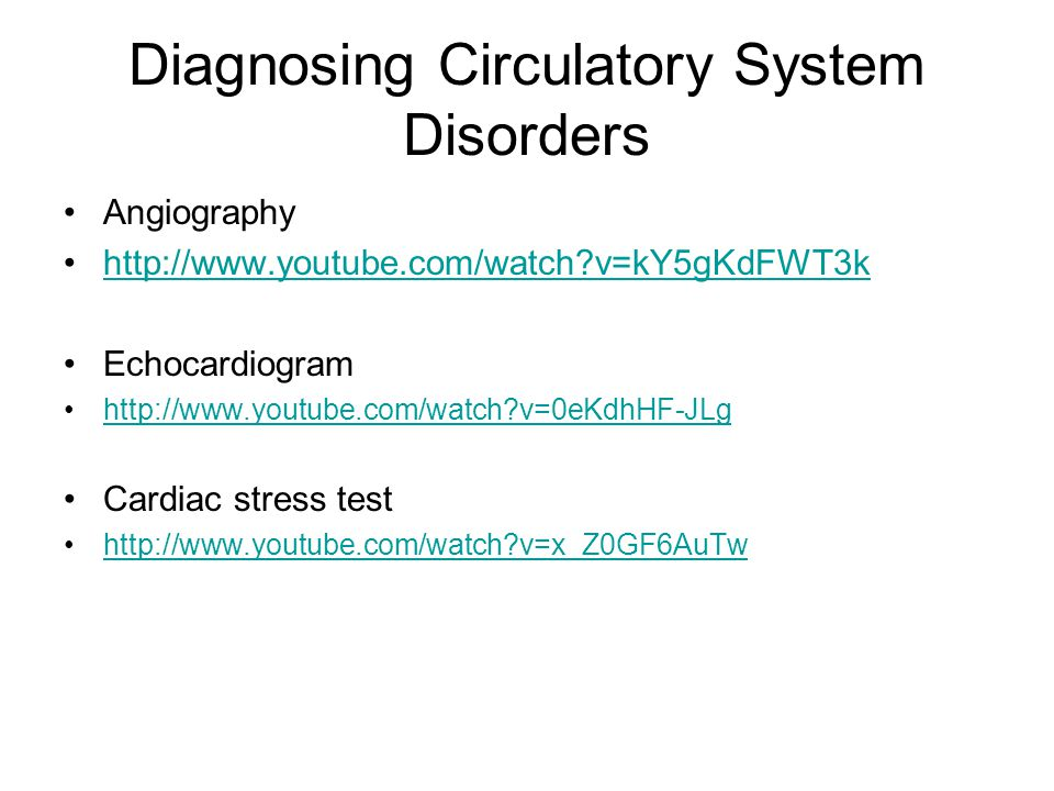 Diagnosing Circulatory System Disorders Angiography http://www.youtube.com/watch?v=kY5gKdFWT3k Echocardiogram http://www.youtube.com/watch?v=0eKdhHF-J