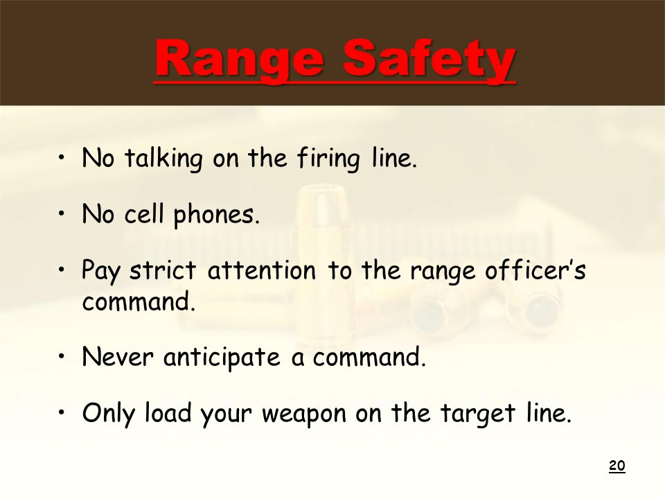 No talking on the firing line. No cell phones.