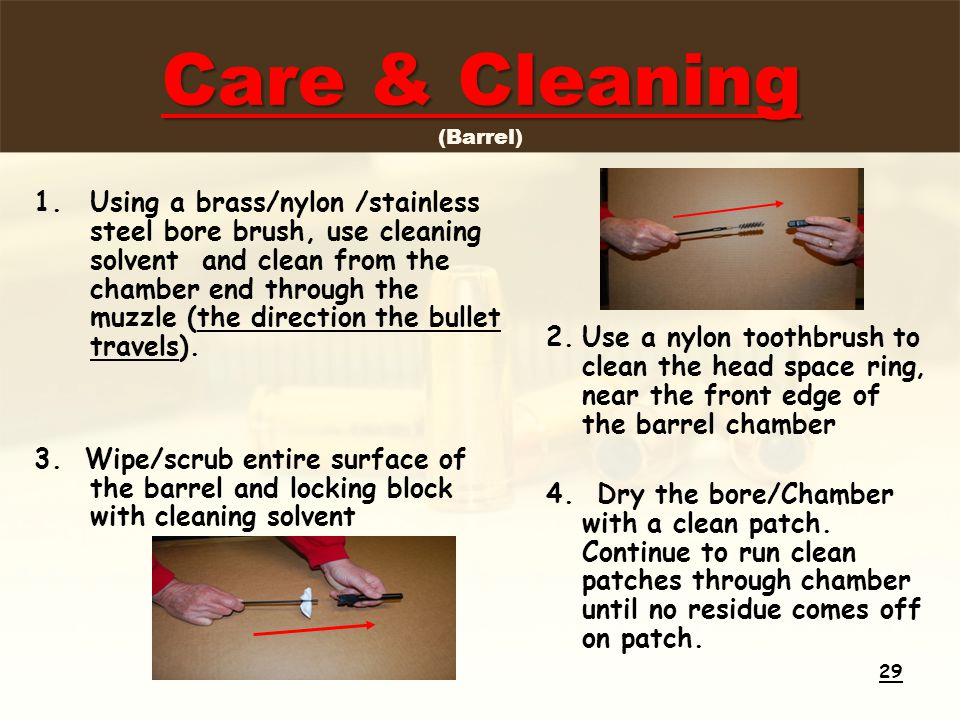 Care & Cleaning Care & Cleaning (Barrel) 1.Using a brass/nylon /stainless steel bore brush, use cleaning solvent and clean from the chamber end throug