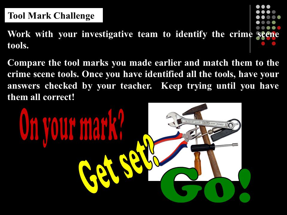 Work with your investigative team to identify the crime scene tools.