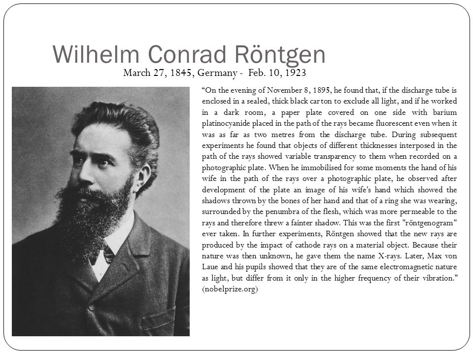 Wilhelm Conrad Röntgen March 27, 1845, Germany - Feb.