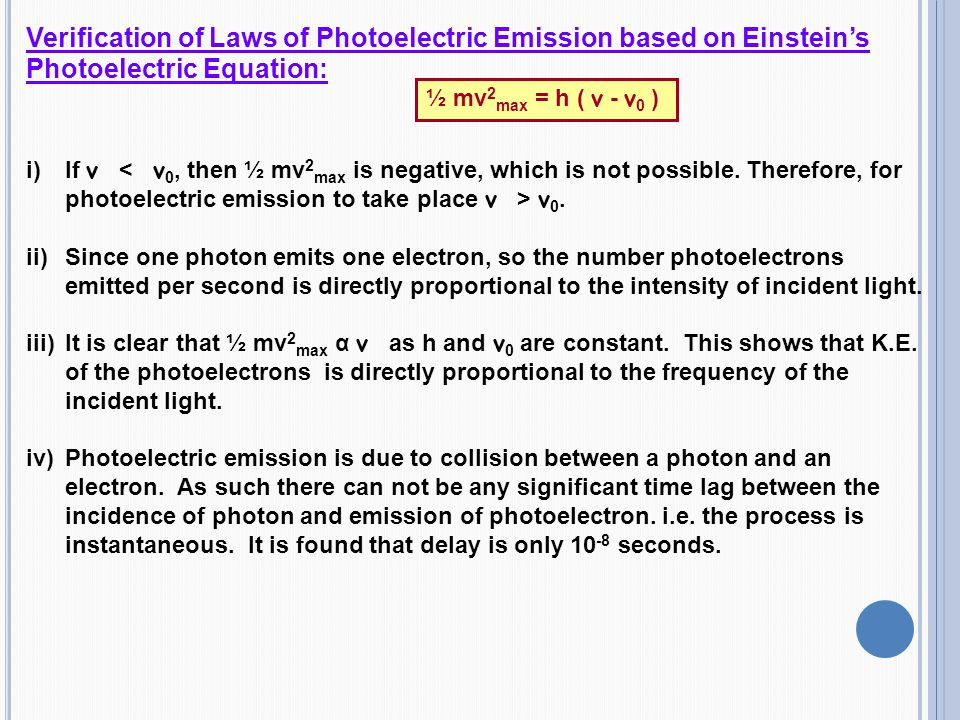 Verification of Laws of Photoelectric Emission based on Einstein's Photoelectric Equation: i)If ν ν 0. ii)Since one photon emits one electron, so the