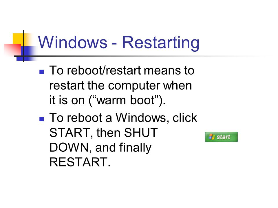 "Windows - Restarting To reboot/restart means to restart the computer when it is on (""warm boot""). To reboot a Windows, click START, then SHUT DOWN, an"