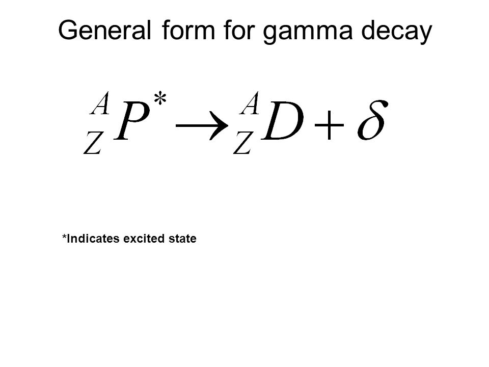 General form for gamma decay *Indicates excited state