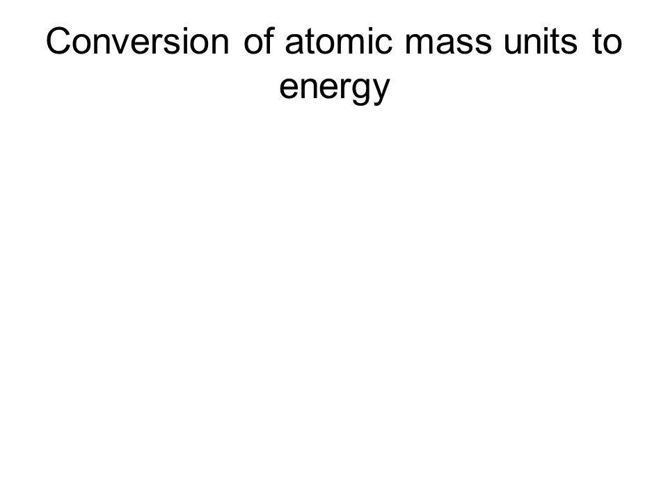 Conversion of atomic mass units to energy