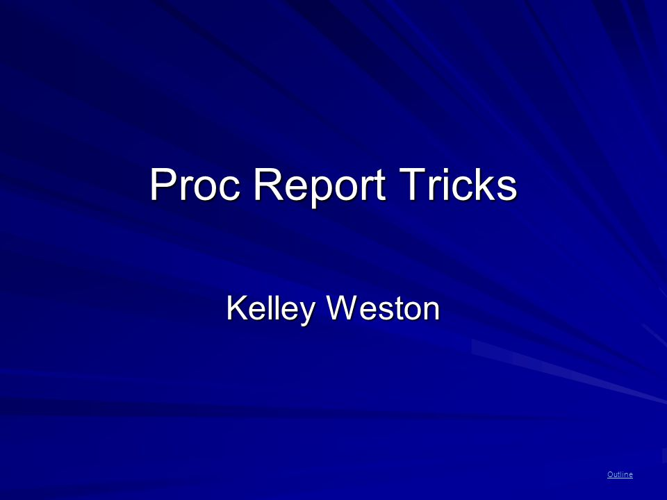 Outline Proc Report Tricks Kelley Weston