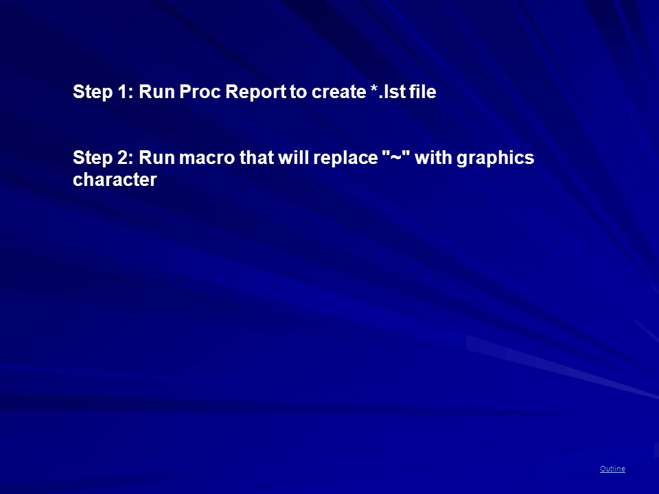 Outline Step 1: Run Proc Report to create *.lst file Step 2: Run macro that will replace ~ with graphics character