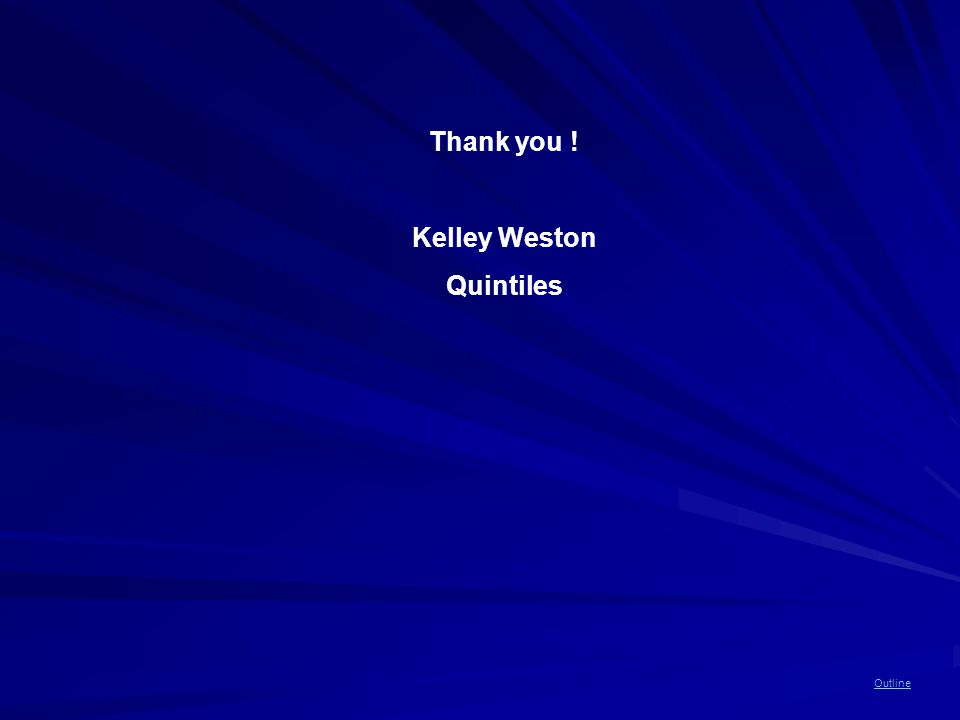 Outline Thank you ! Kelley Weston Quintiles