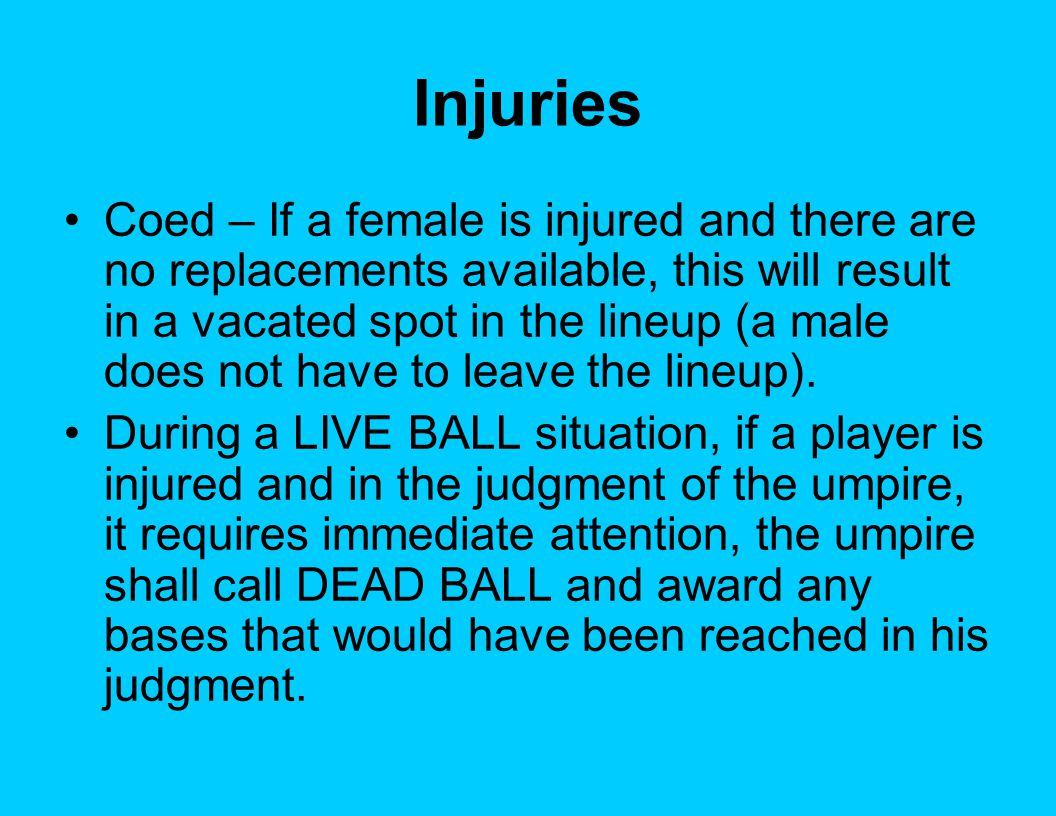Injuries Coed – If a female is injured and there are no replacements available, this will result in a vacated spot in the lineup (a male does not have