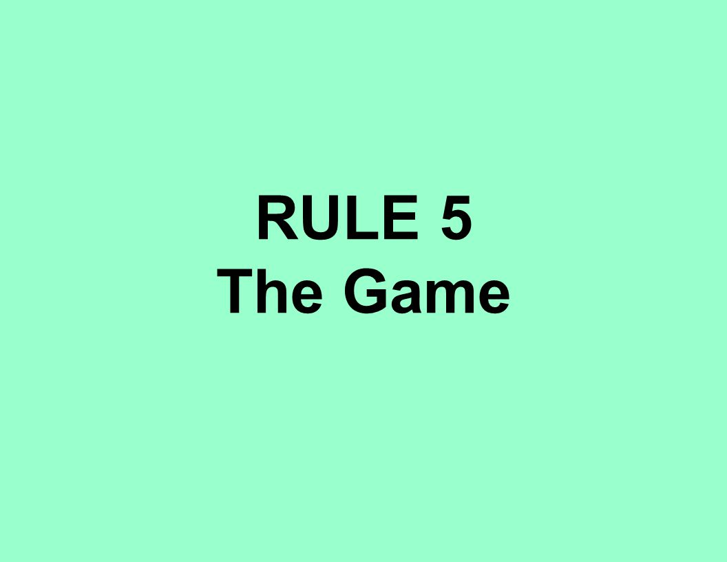 RULE 5 The Game