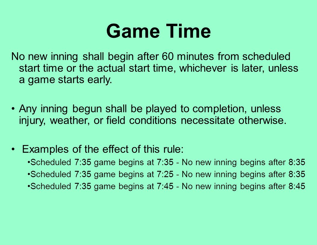 No new inning shall begin after 60 minutes from scheduled start time or the actual start time, whichever is later, unless a game starts early. Any inn