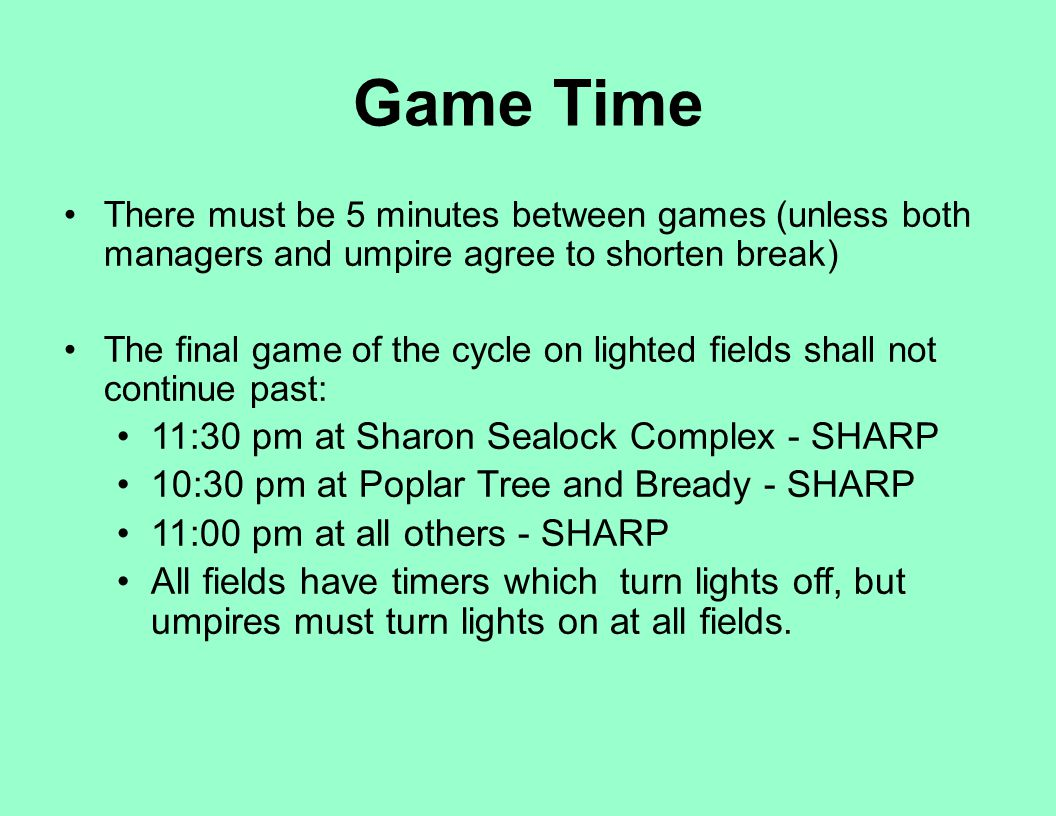 There must be 5 minutes between games (unless both managers and umpire agree to shorten break) The final game of the cycle on lighted fields shall not