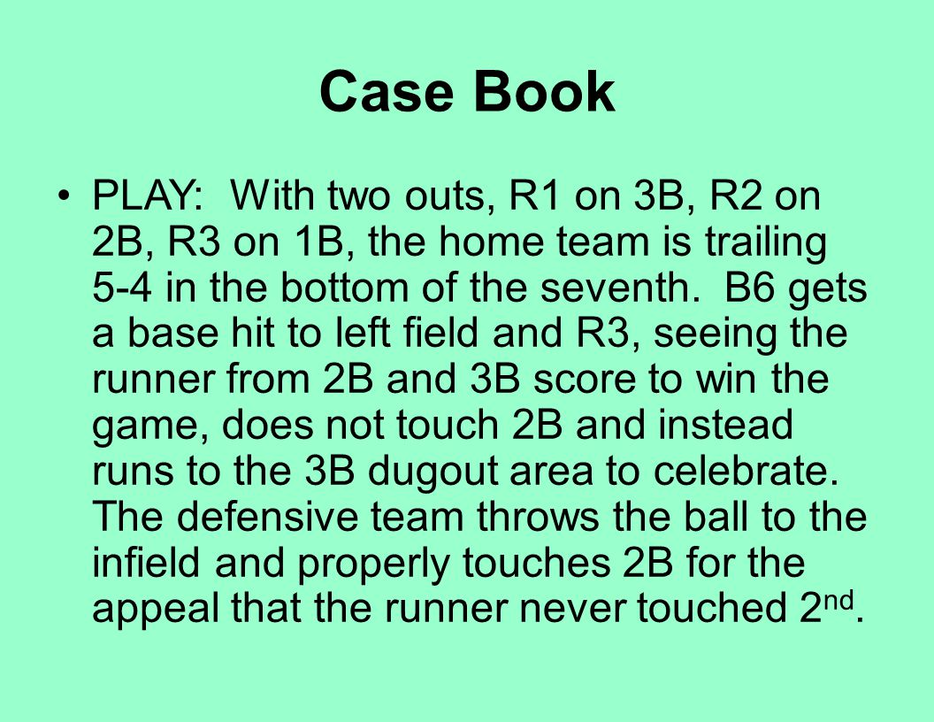 Case Book PLAY: With two outs, R1 on 3B, R2 on 2B, R3 on 1B, the home team is trailing 5-4 in the bottom of the seventh. B6 gets a base hit to left fi