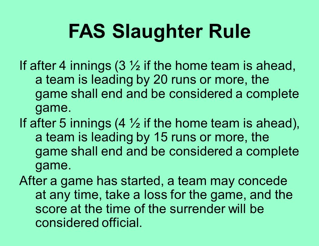 If after 4 innings (3 ½ if the home team is ahead, a team is leading by 20 runs or more, the game shall end and be considered a complete game. If afte