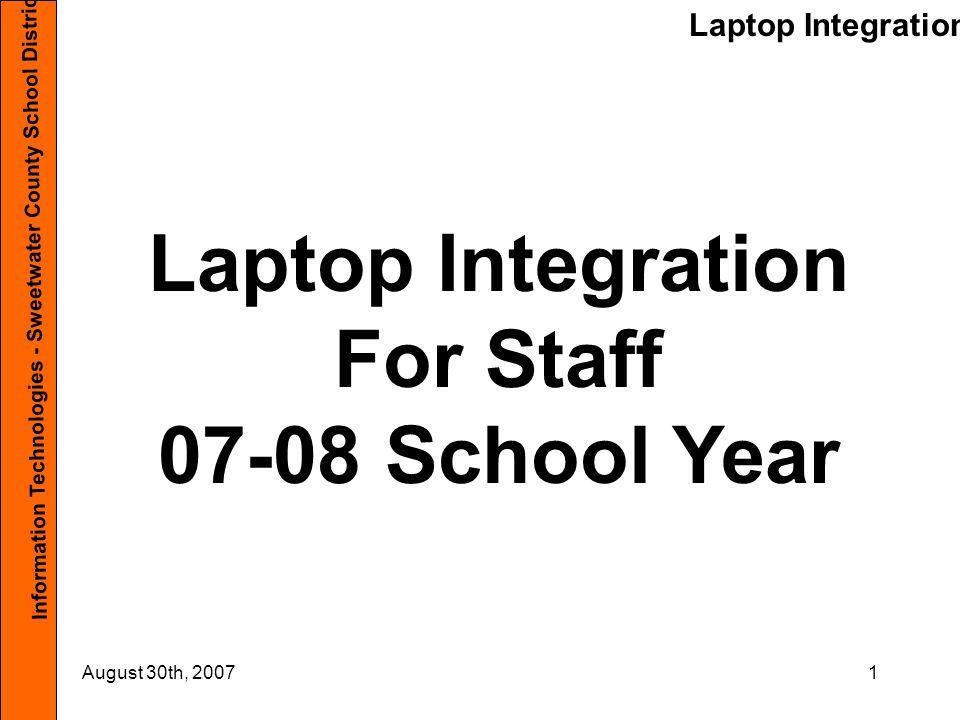 Laptop Integration Information Technologies - Sweetwater County School District #1 August 30th, 200792 Bookmark the Following staff.sw1.k12.wy.us helpdesk.sw1.k12.wy.us www.atomiclearning.com school.nettrekker.com sweetwater1.schoolweblockers.com (5-12) www.eharcourtschool.com (K-6)