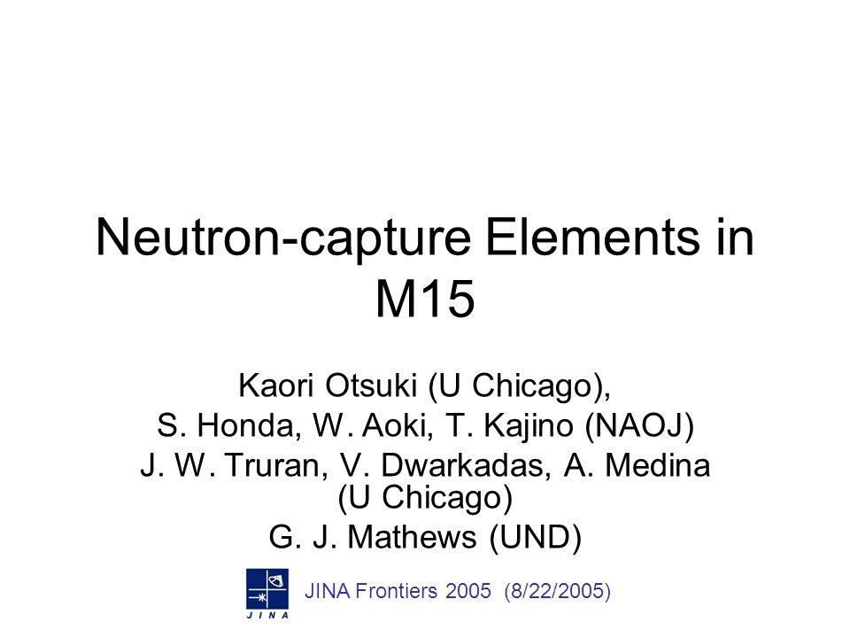 Neutron-capture Elements in M15 Kaori Otsuki (U Chicago), S.